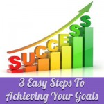3 Easy Steps To Achieving Your Goals