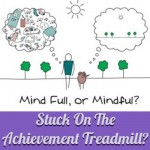 Stuck On The Achievement Treadmill?