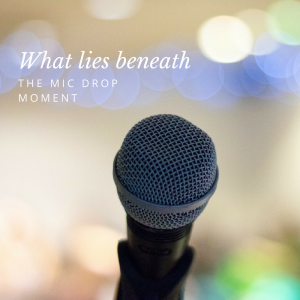 What Lies Beneath the Mic Drop Moment